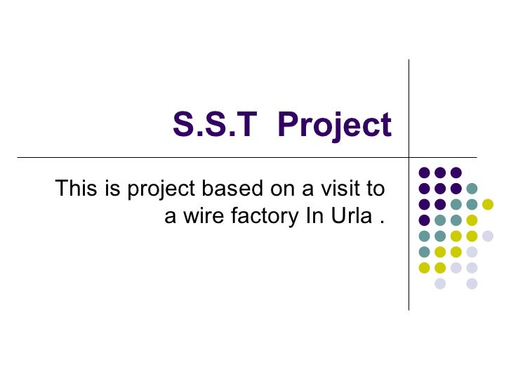 S.S.T  Project This is project based on a visit to  a wire factory In Urla .