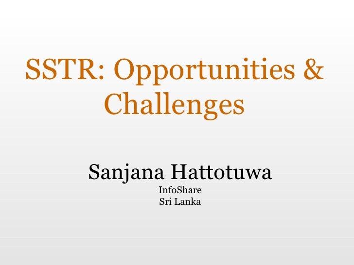 SSTR: Opportunities & Challenges Sanjana Hattotuwa InfoShare Sri Lanka