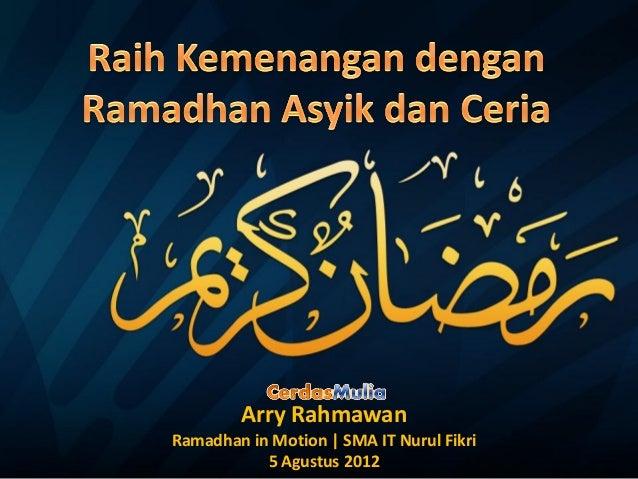 Arry RahmawanRamadhan in Motion | SMA IT Nurul Fikri           5 Agustus 2012