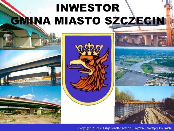 INWESTORGMINA MIASTO SZCZECIN         Copyright, 2009 © Urząd Miasta Szczecin – Wydział Inwestycji Miejskich