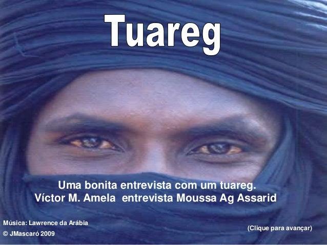 © JMascaró 2009  Uma bonita entrevista com um tuareg.  Víctor M. Amela entrevista Moussa Ag Assarid  Música: Lawrence da A...
