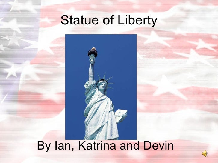 Statue of Liberty By Ian, Katrina and Devin