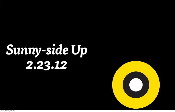 Sunny-side Up           2.23.12Friday, February 24, 2012