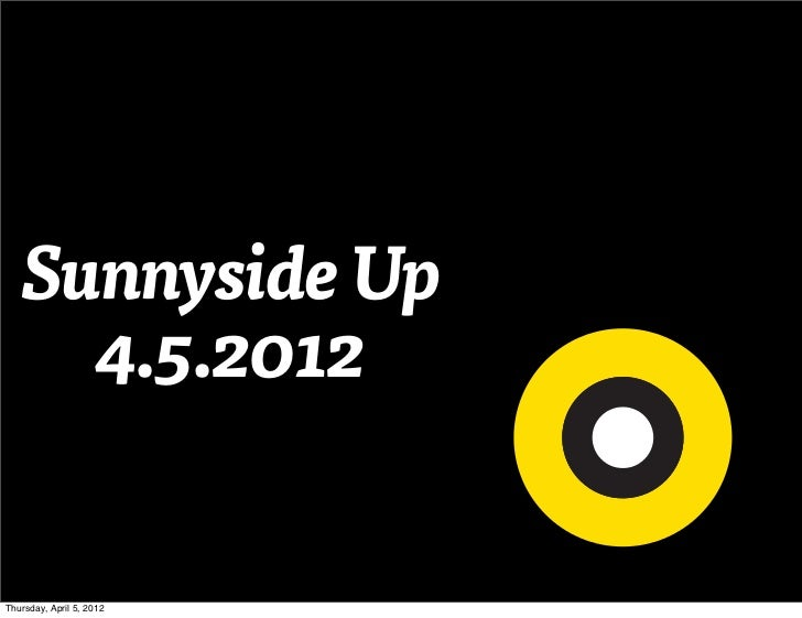 Sunnyside Up     4.5.2012Thursday, April 5, 2012