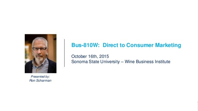 1Bus-810W DTC Marketing Presented by: Ron Scharman Bus-810W: Direct to Consumer Marketing October 16th, 2015 Sonoma State ...