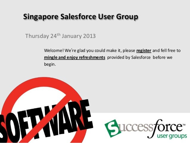 Singapore Salesforce User GroupThursday 24th January 2013      Welcome! We're glad you could make it, please register and ...
