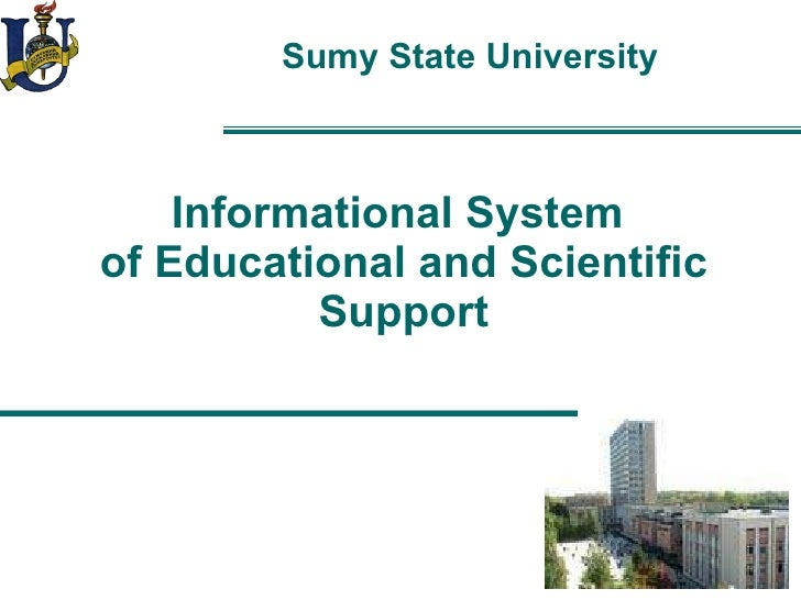 Informational System   of Educational and Scientific Support Sumy State University