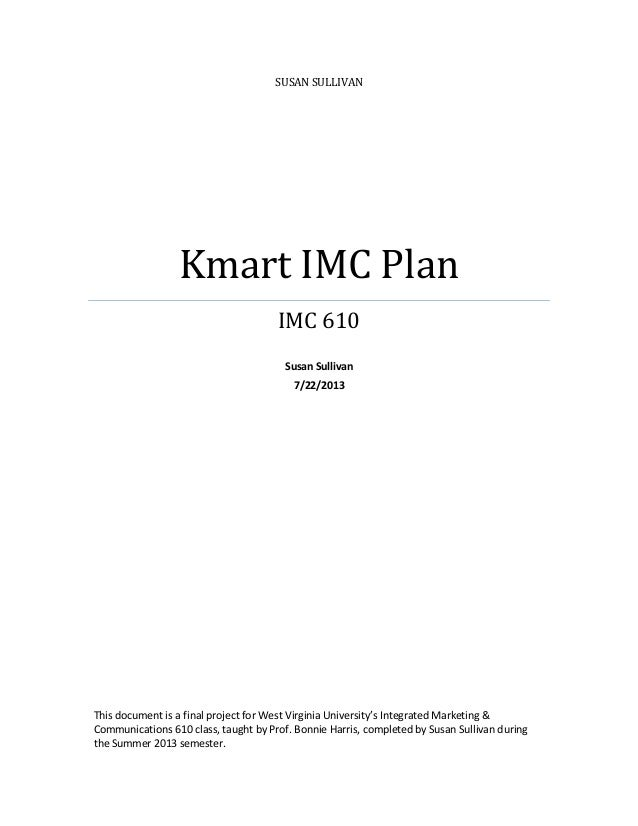 SUSAN SULLIVAN Kmart IMC Plan IMC 610 Susan Sullivan 7/22/2013 This document is a final project for West Virginia Universi...