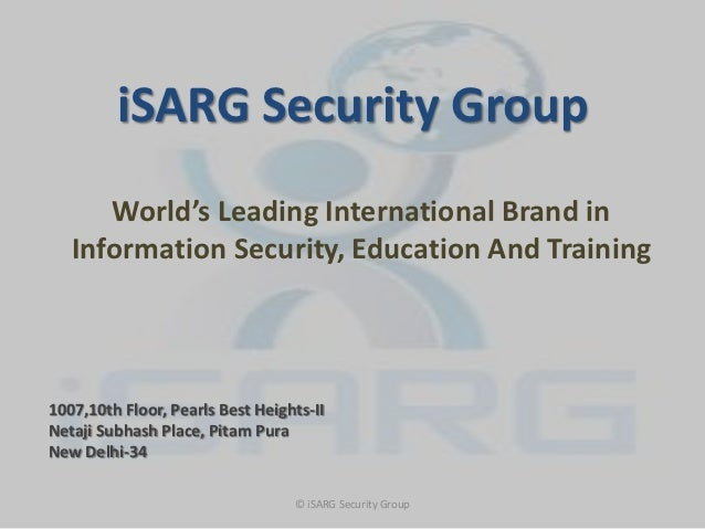 iSARG Security Group      World's Leading International Brand in   Information Security, Education And Training1007,10th F...