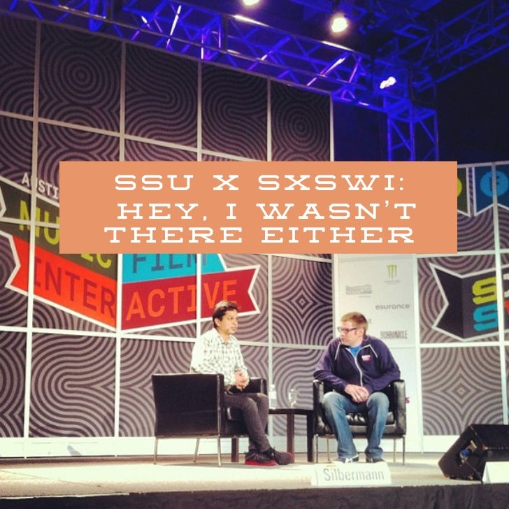 ssu x sxswi:hey, I wasn'tthere either