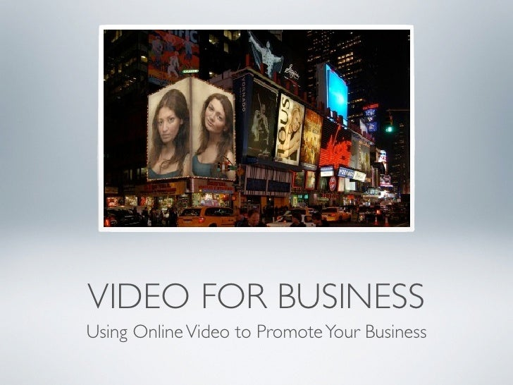 VIDEO FOR BUSINESS Using Online Video to Promote Your Business