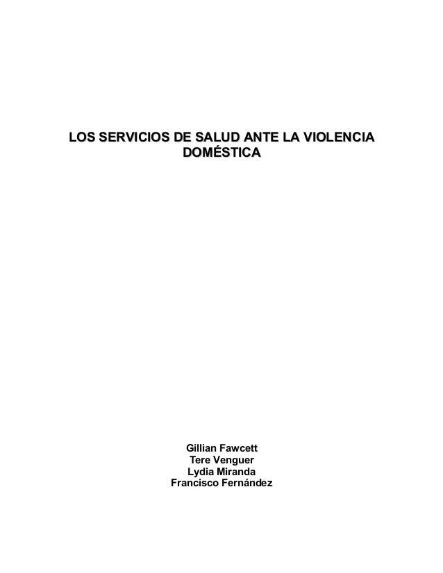 LOS SERVICIOS DE SALUD ANTE LA VIOLENCIALOS SERVICIOS DE SALUD ANTE LA VIOLENCIA DOMÉSTICADOMÉSTICA Gillian Fawcett Tere V...