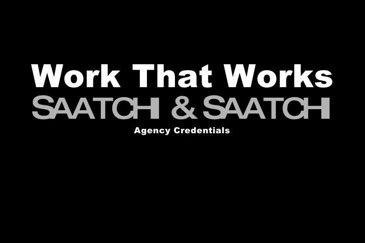 Agency Credentials S AATCHI  &   S AATCHI Work That Works