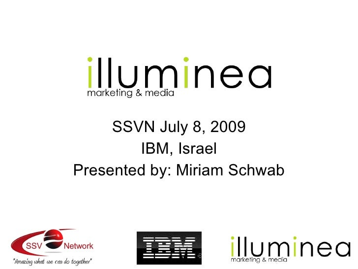 SSVN July 8, 2009         IBM, Israel Presented by: Miriam Schwab