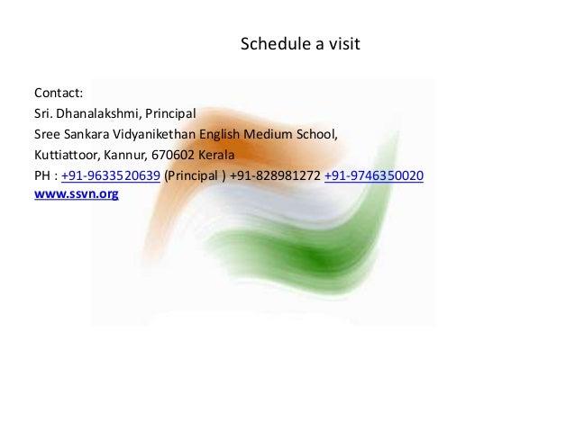 Schedule a visit  Contact:  Sri. Dhanalakshmi, Principal  Sree Sankara Vidyanikethan English Medium School,  Kuttiattoor, ...
