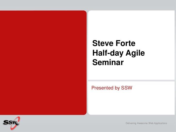 Steve Forte Half-day Agile Seminar<br />Presented by SSW<br />