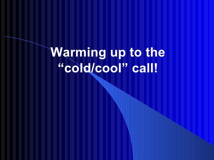 """Warming up to the """"cold/cool"""" call!"""