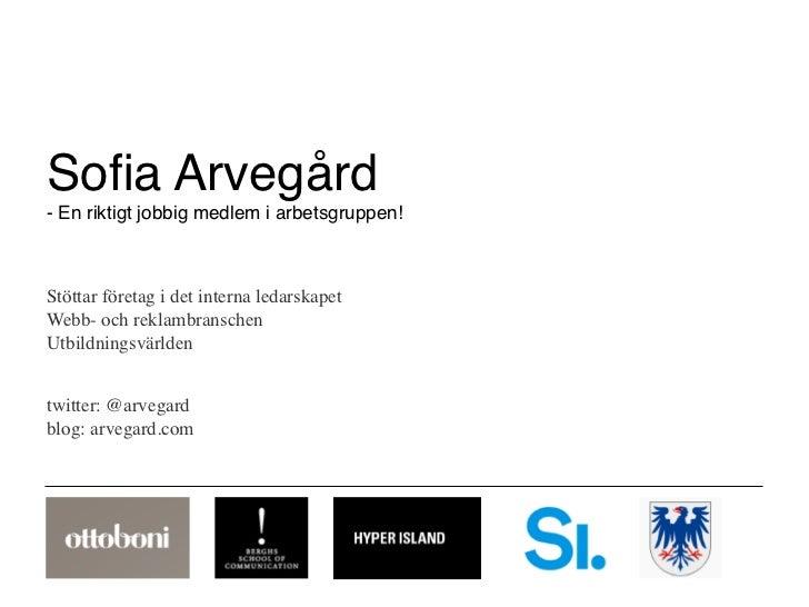 Sofia Arvegård- En riktigt jobbig medlem i arbetsgruppen!Stöttar företag i det interna ledarskapetWebb- och reklambranschen...