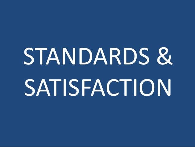 STANDARDS &  SATISFACTION