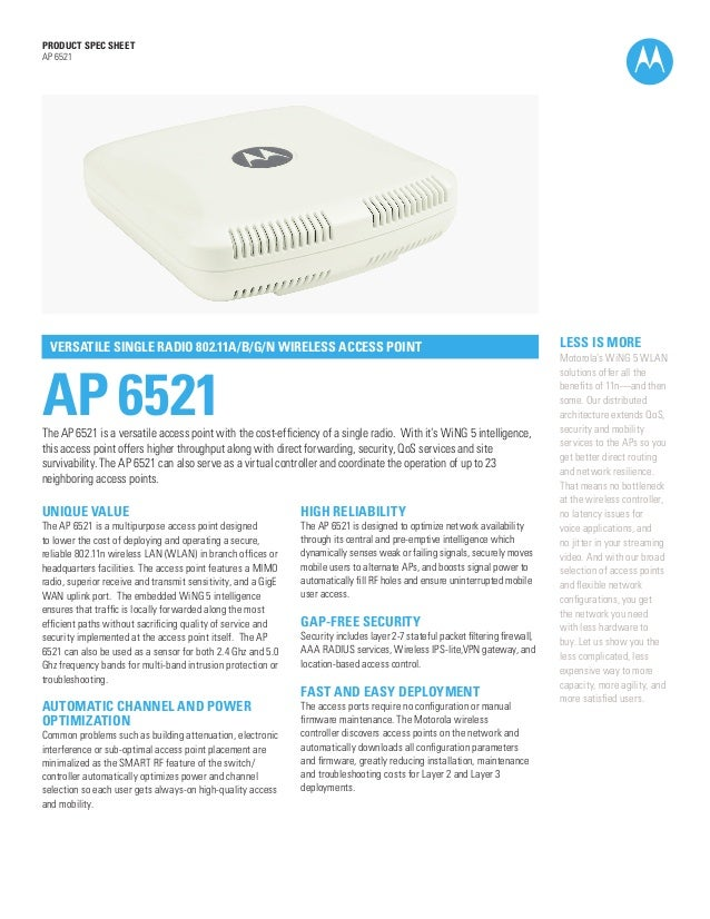 PRODUCT SPEC SHEET AP 6521  VERSATILE SINGLE RADIO 802.11A/B/G/N WIRELESS ACCESS POINT  AP 6521  The AP 6521 is a versatil...
