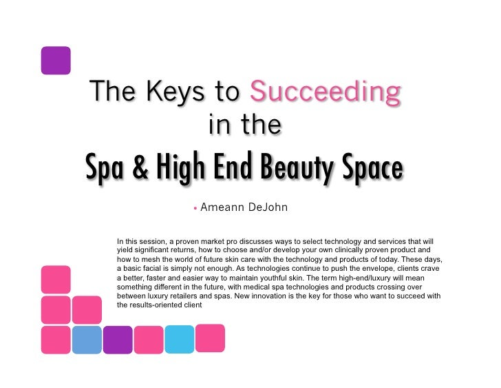 The Keys to Succeeding         in the Spa & High End Beauty Space !                           Ameann DeJohn    In this ses...