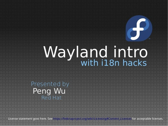 with i18n hacks Peng Wu Presented by Red Hat License statement goes here. See https://fedoraproject.org/wiki/Licensing#Con...