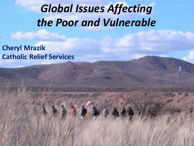 Cheryl Mrazik Catholic Relief Services Global Issues Affecting the Poor and Vulnerable