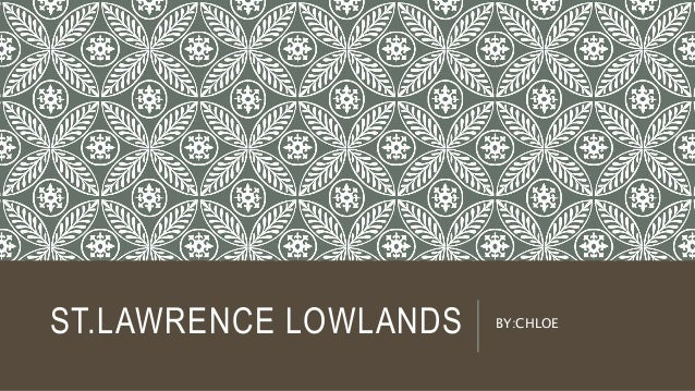 ST.LAWRENCE LOWLANDS BY:CHLOE
