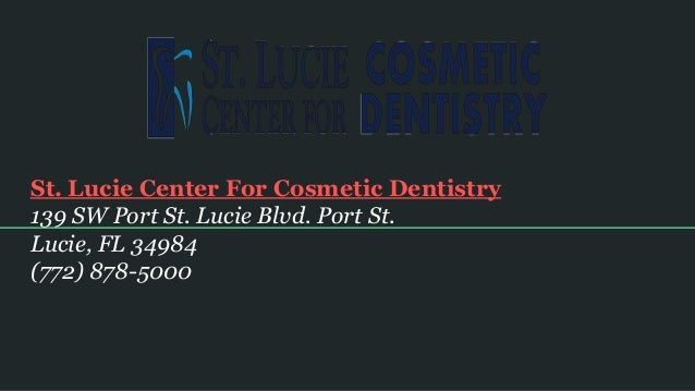 St. Lucie Center For Cosmetic Dentistry 139 SW Port St. Lucie Blvd. Port St. Lucie, FL 34984 (772) 878-5000