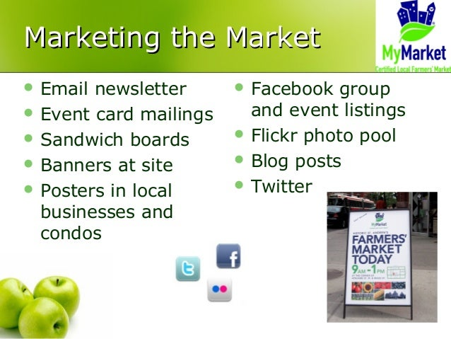 Marketing the MarketMarketing the Market  Email newsletter  Event card mailings  Sandwich boards  Banners at site  Po...