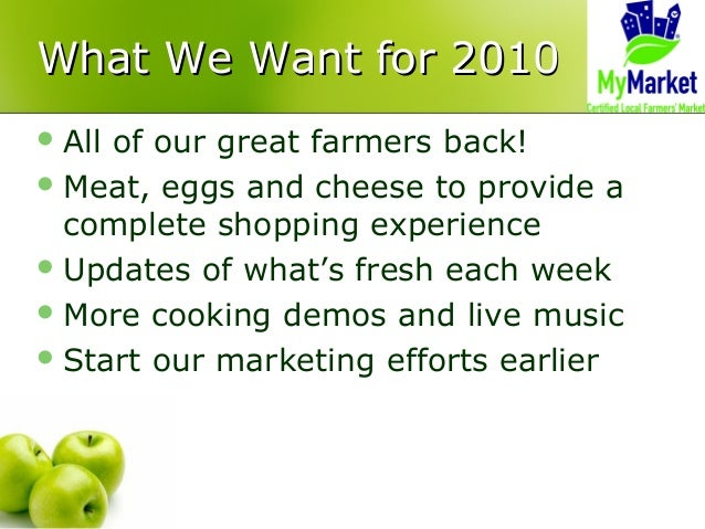 What We Want for 2010What We Want for 2010 All of our great farmers back! Meat, eggs and cheese to provide a complete sh...