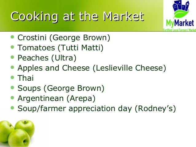 Cooking at the MarketCooking at the Market  Crostini (George Brown)  Tomatoes (Tutti Matti)  Peaches (Ultra)  Apples a...