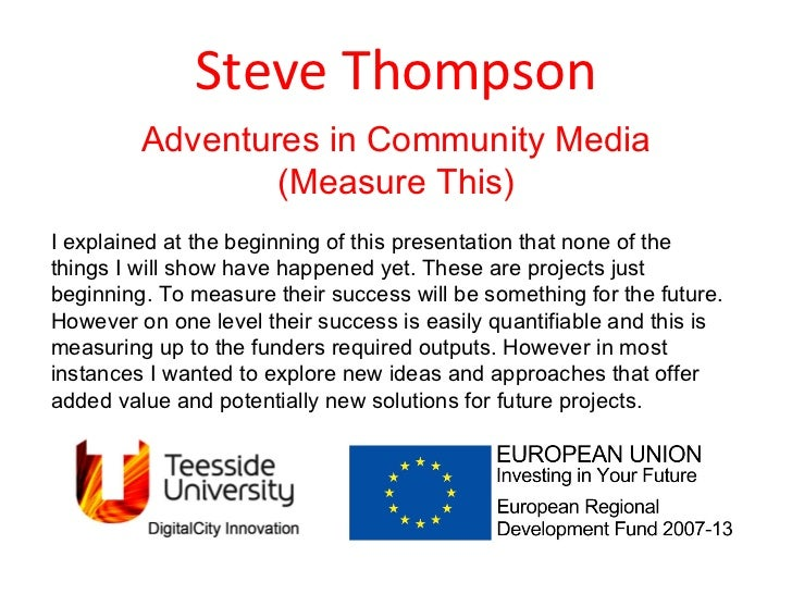 Steve Thompson Adventures in Community Media (Measure This) I explained at the beginning of this presentation that none of...