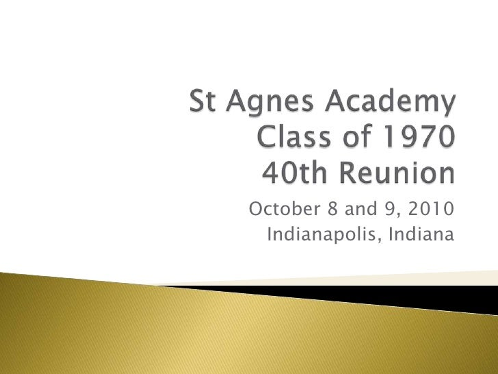St Agnes Academy Class of 1970 40th Reunion<br />October 8 and 9, 2010<br />Indianapolis, Indiana<br />