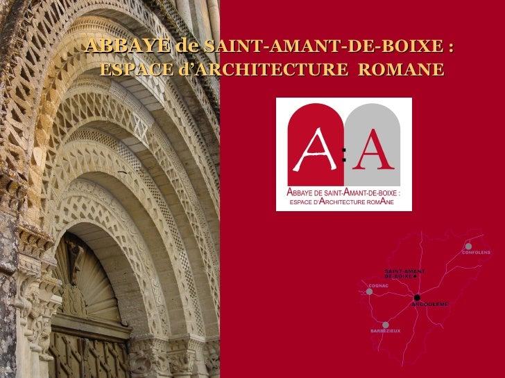 ABBAYE de  SAINT-AMANT-DE-BOIXE : ESPACE d'ARCHITECTURE  ROMANE