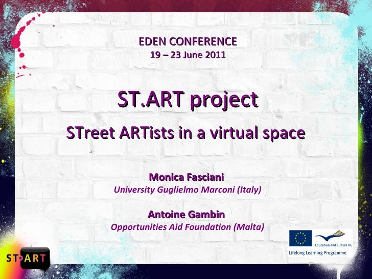 EDEN CONFERENCE  19 – 23 June 2011   ST.ART project STreet ARTists in a virtual space   Monica Fasciani  University Guglie...