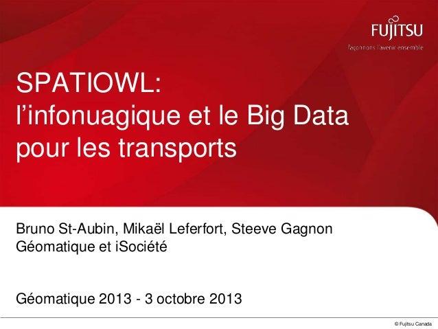 SPATIOWL: l'infonuagique et le Big Data pour les transports Bruno St-Aubin, Mikaël Leferfort, Steeve Gagnon Géomatique et ...