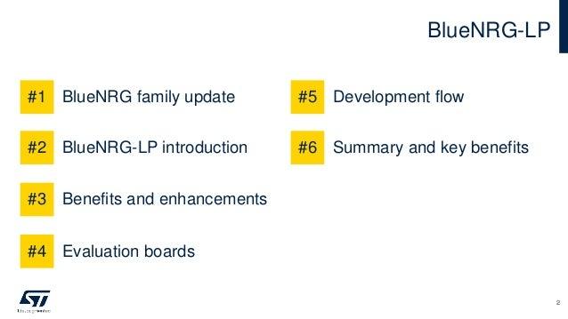 BlueNRG-LP #1 BlueNRG family update #2 BlueNRG-LP introduction #3 Benefits and enhancements #4 Evaluation boards #5 Develo...