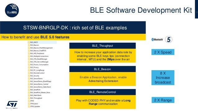 30 How to benefit and use BLE 5.0 features BLE Software Development Kit STSW-BNRGLP-DK : rich set of BLE examples BLE_Beac...