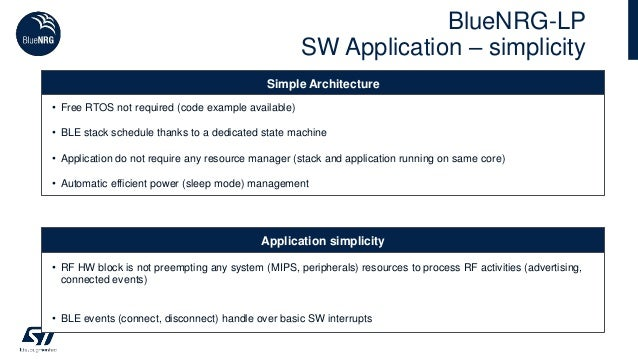 BlueNRG-LP SW Application – simplicity Bluetooth Mesh stack Simple Architecture • Free RTOS not required (code example ava...