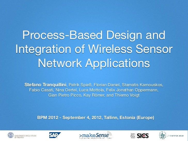 Process-Based Design andIntegration of Wireless Sensor     Network Applications Stefano Tranquillini, Patrik Spieß, Floria...
