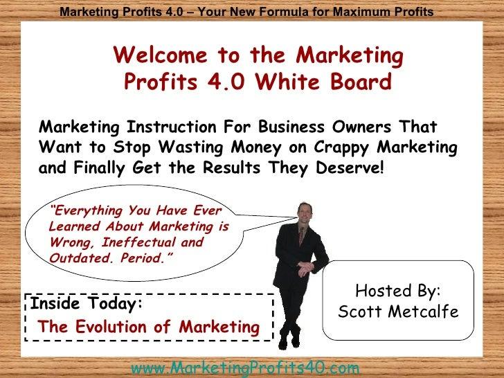 Welcome to the Marketing Profits 4.0 White Board Marketing Profits 4.0 – Your New Formula for Maximum Profits Marketing In...