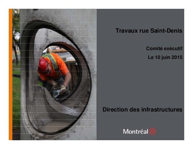 1 Direction des infrastructures Travaux rue Saint-Denis Comité exécutif Le 10 juin 2015