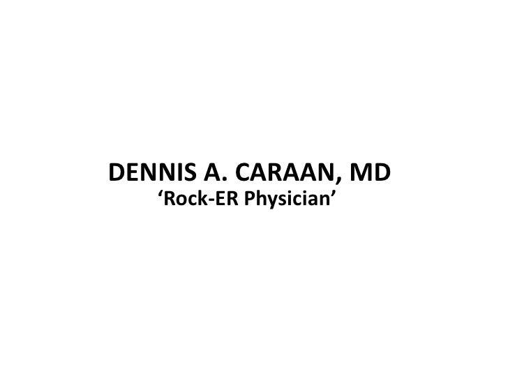 DENNIS A. CARAAN, MD<br />'Rock-ER Physician'<br />