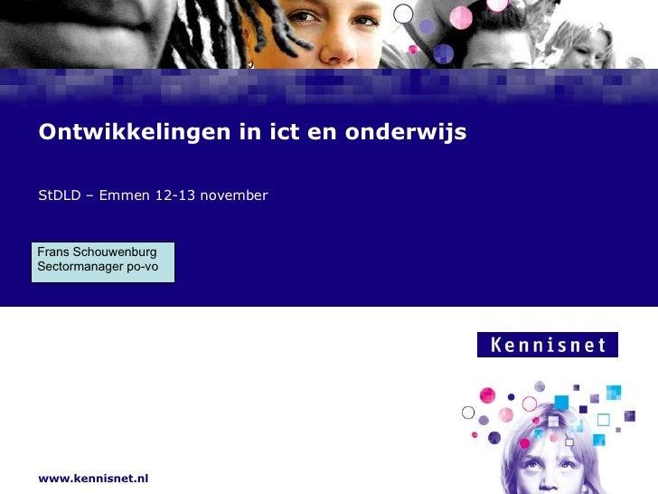 Ontwikkelingen in ict en onderwijs StDLD – Emmen 12-13 november Frans Schouwenburg  Sectormanager po-vo