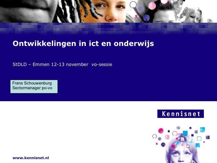 Ontwikkelingen in ict en onderwijs StDLD – Emmen 12-13 november  vo-sessie Frans Schouwenburg  Sectormanager po-vo