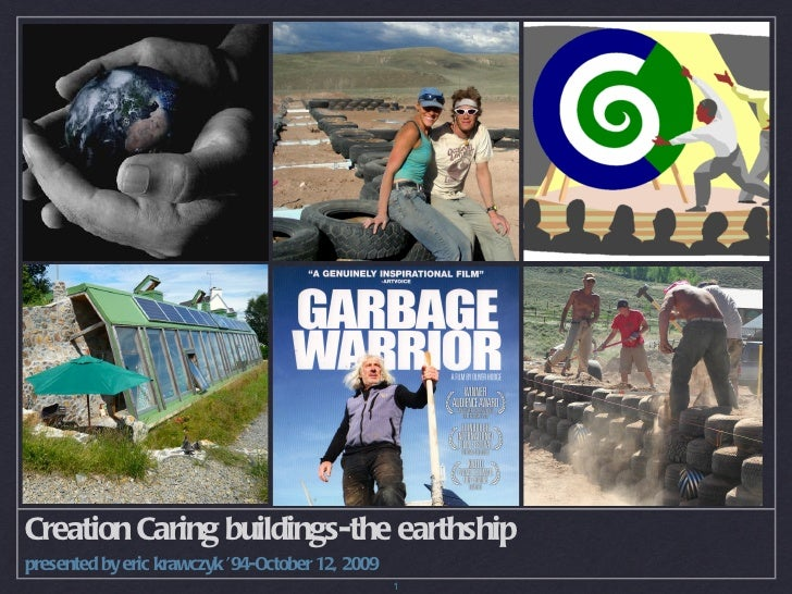 Creation Caring buildings-the earthshippresented by eric krawczyk '94-October 12, 2009                                    ...