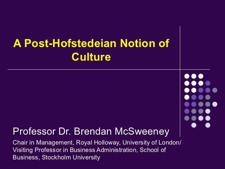 A Post-Hofstedeian Notion of          CultureProfessor Dr. Brendan McSweeneyChair in Management, Royal Holloway, Universit...