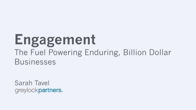 Engagement  The Fuel Powering Enduring,  Billion Dollar Businesses  Sarah Tavel greylockpartners.