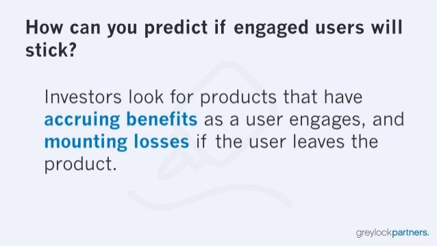 How can you predict if engaged users will stick?   Investors look for products that have accruing benefits as a user engag...
